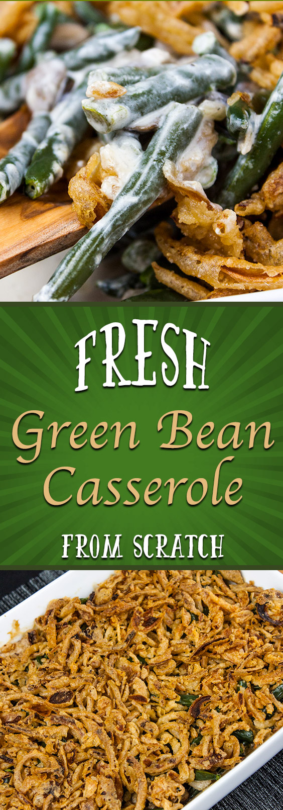 Green Bean Casserole From Scratch - A holiday classic made fresh. No canned beans or soups required. Creamy and full of traditional flavors!